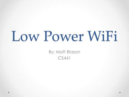 Low Power WiFi By: Matt Biason CS441. Why WiFi?