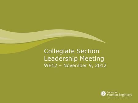WE12 – November 9, 2012 Collegiate Section Leadership Meeting.