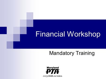 Financial Workshop Mandatory Training 2 2012-2013 2 A Leader's first job is to protect the assets and the reputation of PTA.