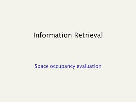 Information Retrieval Space occupancy evaluation.