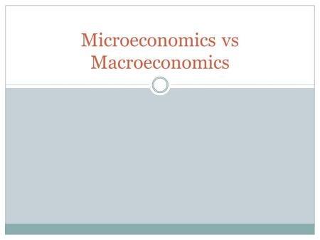 Microeconomics vs Macroeconomics. Copyright © 2005 by McGraw-Hill Ryerson Limited. All rights reserved.  Microeconomics focuses on decisions that individual.