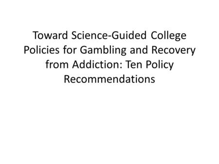 Toward Science-Guided College Policies for Gambling and Recovery from Addiction: Ten Policy Recommendations.