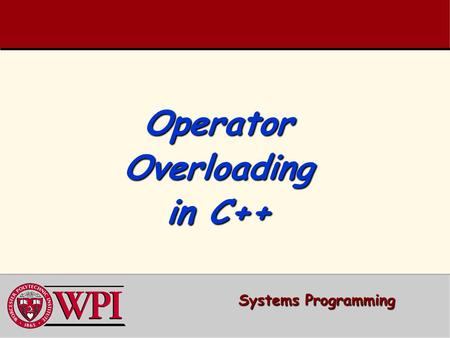 Operator Overloading in C++ Systems Programming.   Fundamentals of Operator Overloading   Restrictions on Operator Overloading   Operator Functions.