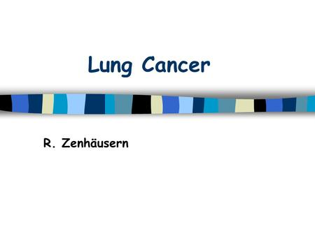 Lung Cancer R. Zenhäusern. Lung cancer: Epidemiology n Most common cancer in the world –2./ 3. most cancer in men / women 1.2 million new cases / year.
