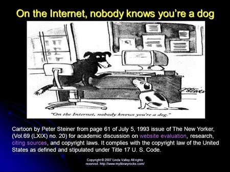 Copyright © 2007 Linda Valley All rights reserved.  On the Internet, nobody knows you're a dog Cartoon by Peter Steiner.