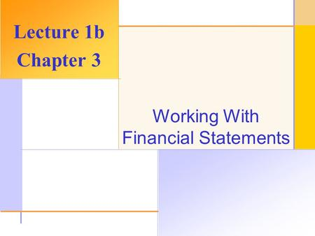 © 2003 The McGraw-Hill Companies, Inc. All rights reserved. Working With Financial Statements Lecture 1b Chapter 3.