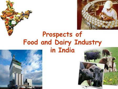 Prospects of Food and Dairy Industry in India 1. Importance of Technology 2.