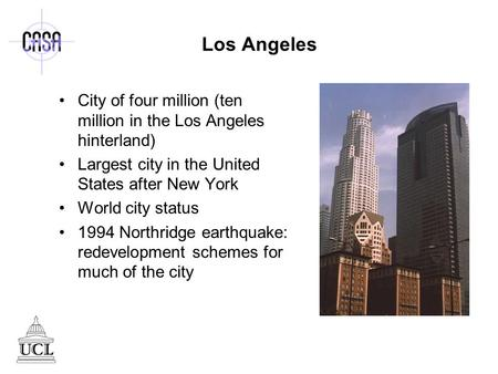 Los Angeles City of four million (ten million in the Los Angeles hinterland) Largest city in the United States after New York World city status 1994 Northridge.