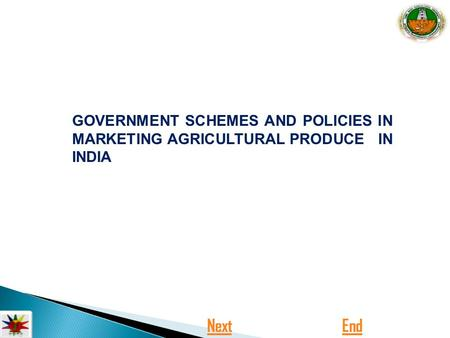 GOVERNMENT SCHEMES AND POLICIES <strong>IN</strong> MARKETING AGRICULTURAL PRODUCE <strong>IN</strong> INDIA Next End.