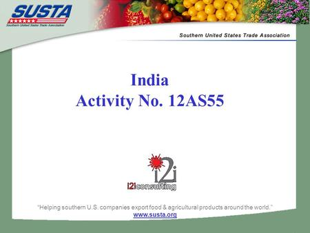 "India Activity No. 12AS55 ""Helping southern U.S. companies export food & agricultural products around the world."" www.susta.org."