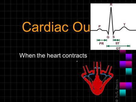 Cardiac Output When the heart contracts Cardiac Vocabulary Contractility: Contractility is the intrinsic ability of cardiac muscle to develop force for.