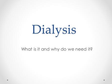 Dialysis What is it and why do we need it?. What do you already know?