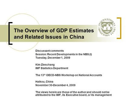 The Overview of GDP Estimates and Related Issues in China Discussant comments Session: Recent Developments in the NBS (I) Tuesday, December 1, 2009 Kim.