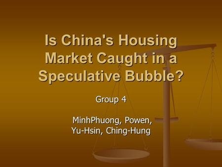 Is China's Housing Market Caught in a Speculative Bubble? Group 4 MinhPhuong, Powen, MinhPhuong, Powen, Yu-Hsin, Ching-Hung.