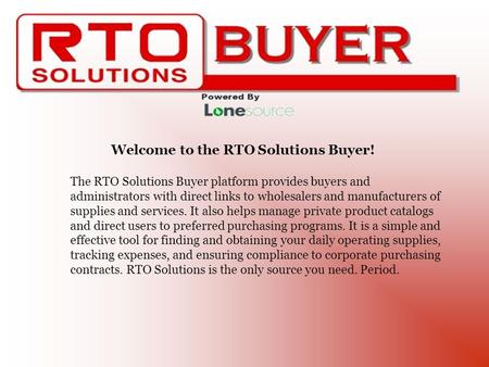 Welcome to the RTO Solutions Buyer! The RTO Solutions Buyer platform provides buyers and administrators with direct links to wholesalers and manufacturers.