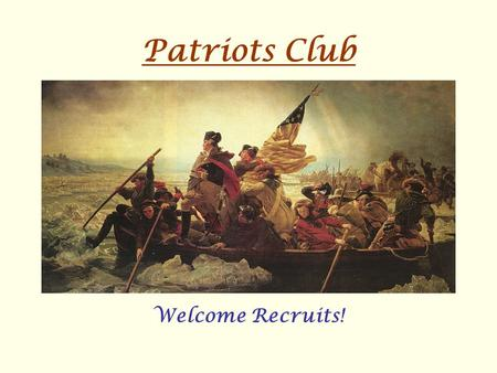 Patriots Club Welcome Recruits!. The Lord's Prayer …Our Father which art in heaven, Hallowed be thy name. Thy kingdom come, Thy will be done on earth,