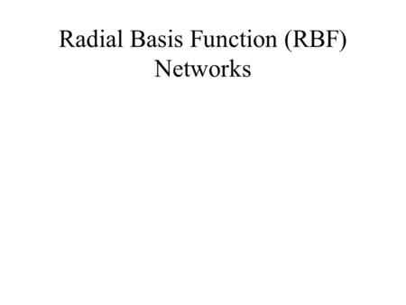 Radial Basis Function (RBF) Networks. RBF network This is becoming an increasingly popular neural network with diverse applications and is probably the.