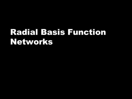 Radial Basis Function Networks