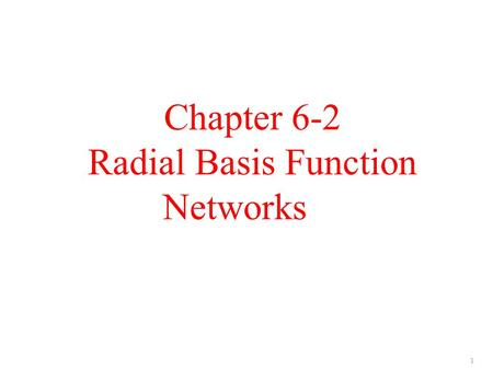 Chapter 6-2 Radial Basis Function Networks 1. Topics Basis Functions Radial Basis Functions Gaussian Basis Functions Nadaraya Watson Kernel Regression.