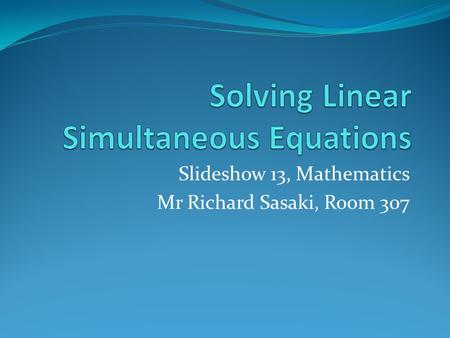 Slideshow 13, Mathematics Mr Richard Sasaki, Room 307.