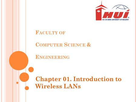 F ACULTY OF C OMPUTER S CIENCE & E NGINEERING Chapter 01. Introduction to Wireless LANs.
