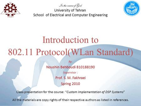 Introduction to 802.11 Protocol(WLan Standard) In the name of God University of Tehran School of Electrical and Computer Engineering By: Noushin Behboudi.