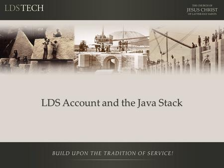 LDS Account and the Java Stack. Disclaimer This is a training NOT a presentation. – Be prepared to learn and participate in labs Please ask questions.