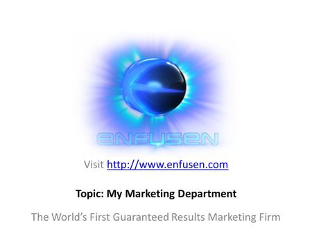 Visit  The World's First Guaranteed Results Marketing Firm Topic: My Marketing Department.