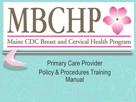 Primary Care Provider Policy & Procedures Training Manual.