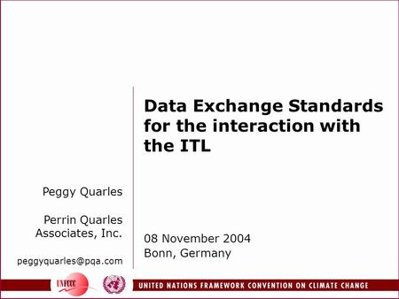 Data Exchange Standards for the interaction with the ITL 08 November 2004 Bonn, Germany Peggy Quarles Perrin Quarles Associates, Inc.