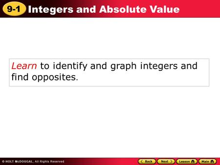 9-1 Integers and Absolute Value Learn to identify and graph integers and find opposites.