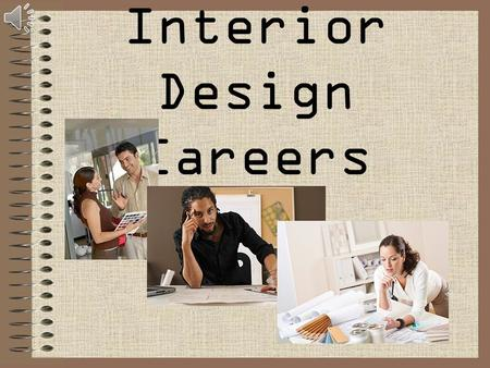 Interior Design Careers. Today's Learning Goals : Students will be able to:  1. Interior Design Career Opportunities