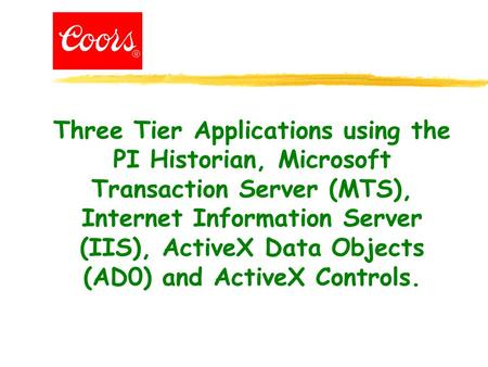 Three Tier Applications using the PI Historian, Microsoft Transaction Server (MTS), Internet Information Server (IIS), ActiveX Data Objects (AD0) and ActiveX.