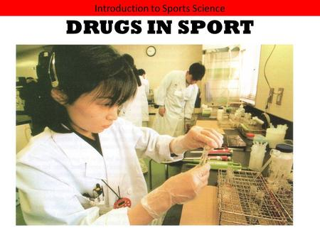 Introduction to Sports Science DRUGS IN SPORT. Introduction to Sports Science Some of these are used on a regular basis by many of us. The obvious ones.
