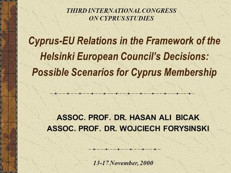 Cyprus-EU Relations in the Framework of the Helsinki European Council's Decisions: Possible Scenarios for Cyprus Membership ASSOC. PROF. DR. HASAN ALI.