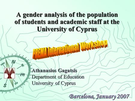 A gender analysis of the population of students and academic staff at the University of Cyprus Athanasios Gagatsis Department of Education University of.