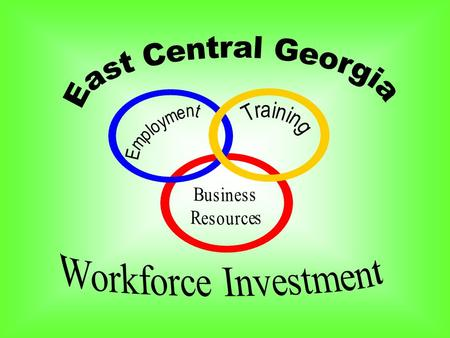 The East Central Georgia Workforce Investment Center is an administrative entity tasked with operating Workforce Investment Act initiatives in the 12.
