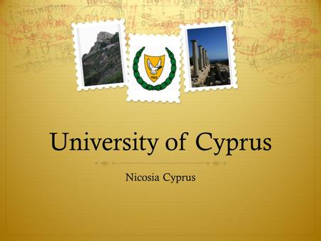 University of Cyprus Nicosia Cyprus. Cyprus  Mediterranean island country  Official languages: Greek and Turkish  Population: 1,120,489 (2011 est.)