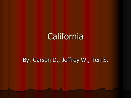 California By: Carson D., Jeffrey W., Teri S.. Capital city, major cities, region in the U.S  The capital of California is Sacramento.  The major cities.