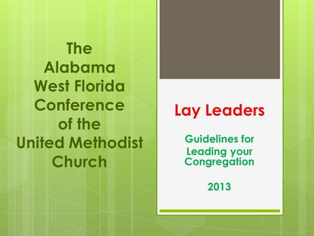 Lay Leaders Guidelines for Leading your Congregation 2013 The Alabama West Florida Conference of the United Methodist Church.