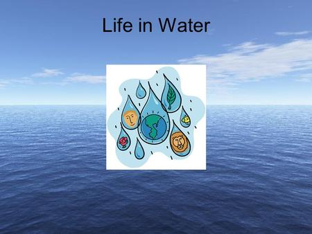 1 1 Life in Water. 2 2 Outline Hydrologic Cycle Oceans Shallow Marine Waters Marine Shores Estuaries, Salt Marshes, and Mangrove Forests Rivers and Streams.