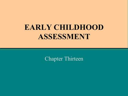 EARLY CHILDHOOD ASSESSMENT Chapter Thirteen. CHAPTER OBJECTIVES The importance of early childhood assessment Legal foundations for assessment procedures.