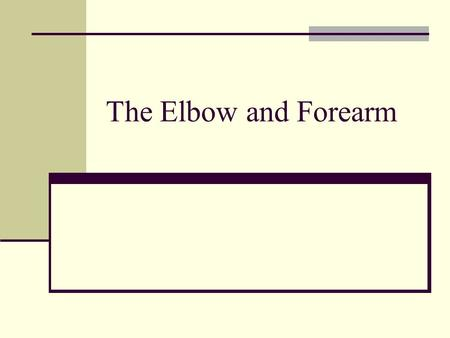 The Elbow and Forearm. The Elbow A hinge joint performing flexion, extension, pronation, and supination Anatomy Humerus Lateral/Medial Epicondyle Olecranon.