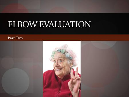 Part Two ELBOW EVALUATION. Overview Patient history Observation Palpation Bony Soft tissue Active/passive ROM Special tests Neurologic Sensory Motor DTRs.