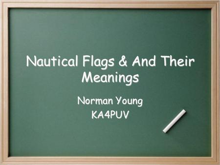 Nautical Flags & And Their Meanings Norman Young KA4PUV.