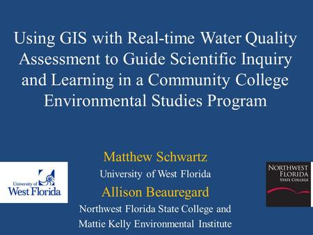 Using GIS with Real-time Water Quality Assessment to Guide Scientific Inquiry and Learning in a Community College Environmental Studies Program Matthew.