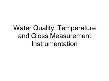Water Quality, Temperature and Gloss Measurement Instrumentation.