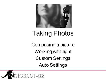 Taking Photos Composing a picture Working with light Custom Settings Auto Settings.