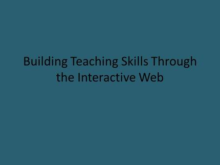 Building Teaching Skills Through the Interactive Web.