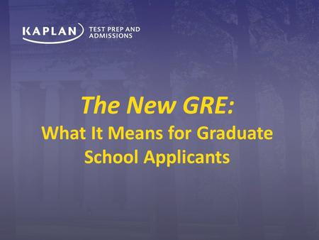 The New GRE: What It Means for Graduate School Applicants.